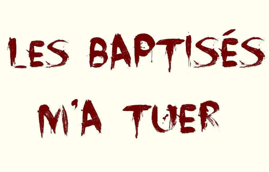 Baptisés m'a tuer